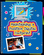 Click here to view the eBook titled Maintaining a Positive Digital Footprint